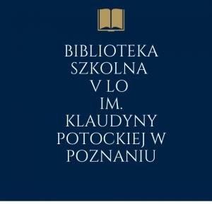 Biblioteka szkolna V LO im. Klaudyny Potockiej w Poznaniu (1) (1)